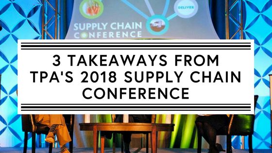 3 takeaways from TPA's 2018 Supply Chain Conference