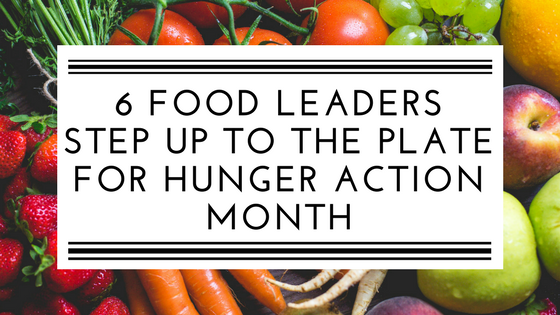 6 food leaders step up for Hunger Action Month.png