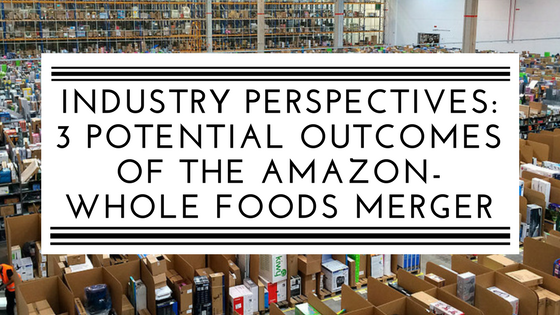 Industry Perspectives- Three potential outcomes of the Amazon-Whole Foods merger (2).png