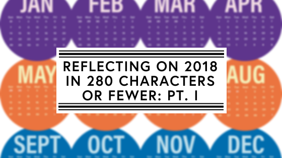 Reflecting on 2018 in 280 characters or fewer