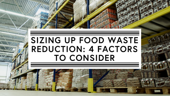 Sizing up food waste reduction: 4 factors to consider