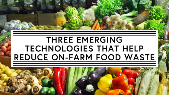 Three emerging technologies that help reduce on-farm food waste (1)