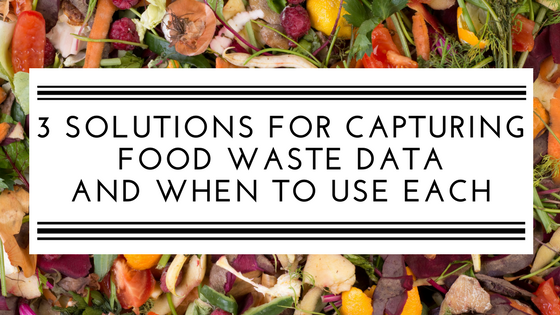 3 solutions for capturing food waste data and when to use each