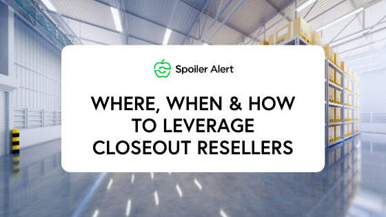 Where, when & how to leverage closeout resellers