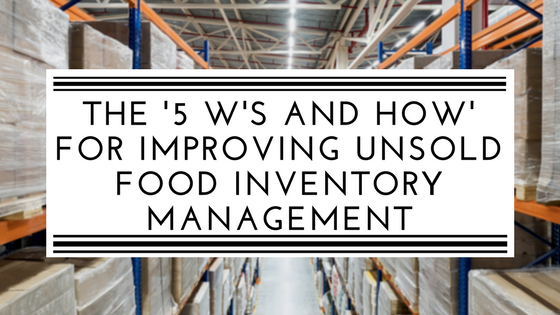 The '5 W's and How' for improving unsold food inventory management