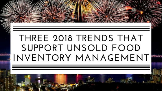 Three 2018 trends that support unsold food inventory management