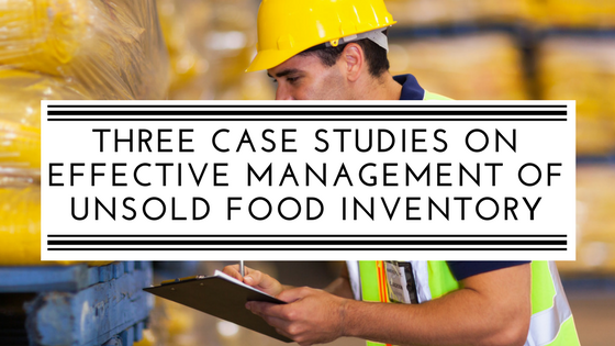 Three case studies on effective management of unsold food inventory